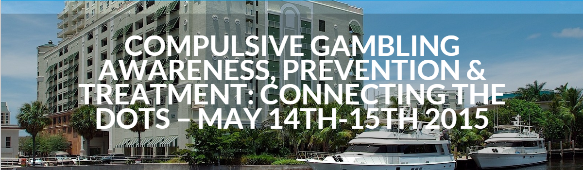 Compulsive Gambling Awareness, Prevention & Treatment: Connecting the Dots - May 14th-15th 2015